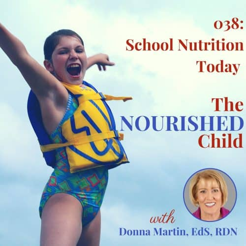 The Nourished Child podcast #38: School nutrition includes school lunch, breakfast, after-school snacks, supper and more. Learn about what's happening today in school nutrition with Donna Martin RD.