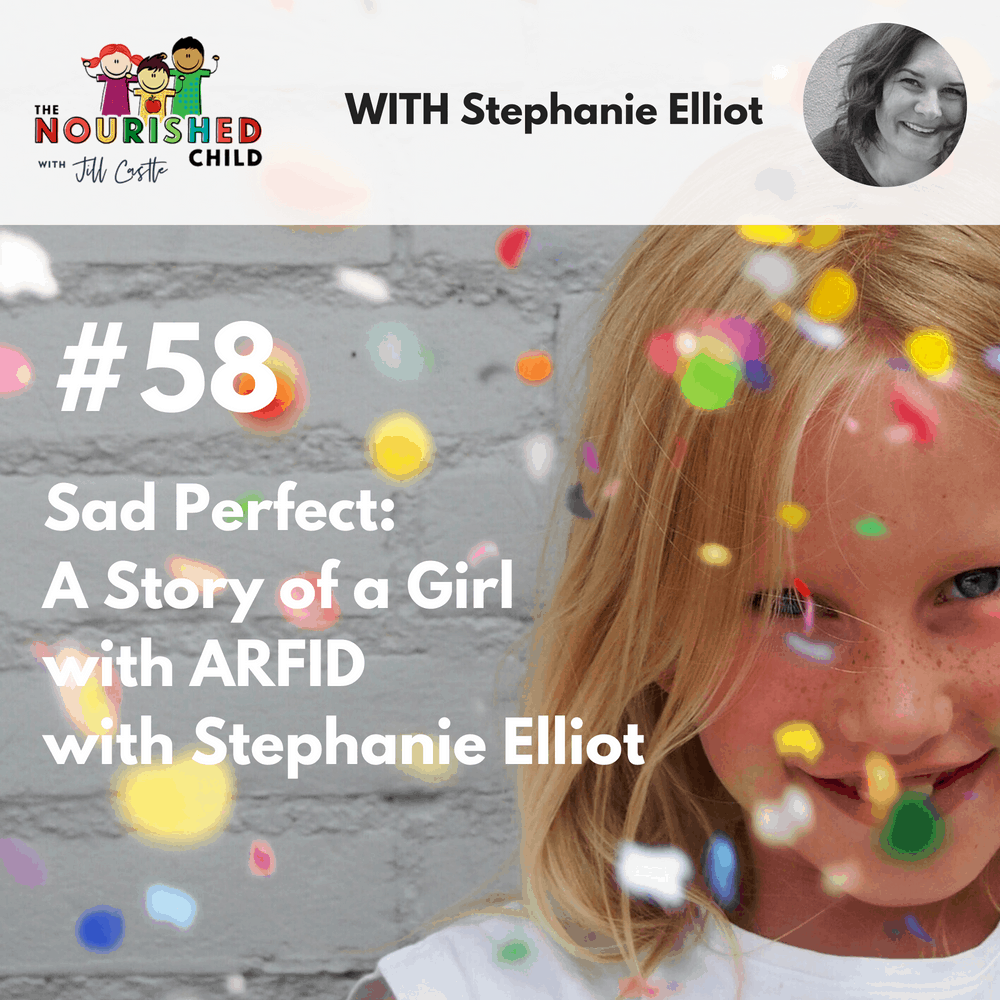 The Nourished Child podcast #58: Sad Perfect: A Story of a Girl with ARFID