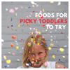 10 Foods for Picky Toddlers to Try