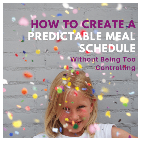 How to Create a Predictable Meal Schedule without Being Too Controlling